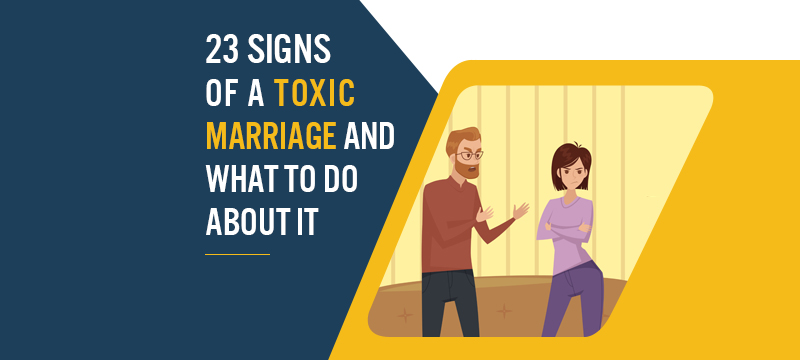 23 Signs of a Toxic Marriage and What To Do About It
