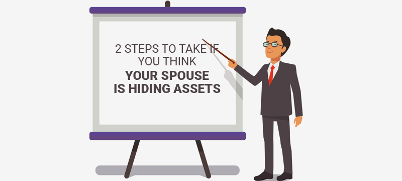 steps should you take if think your spouse is hiding asset