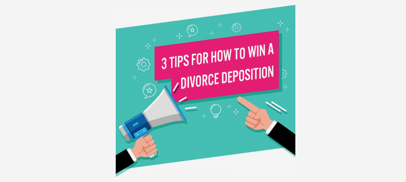 three tips for how to win a divorce deposition
