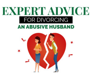 Expert Advice for Divorcing Abusive Husband