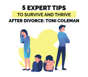 5 Expert Tips to Survive and Thrive After Divorce Toni Coleman