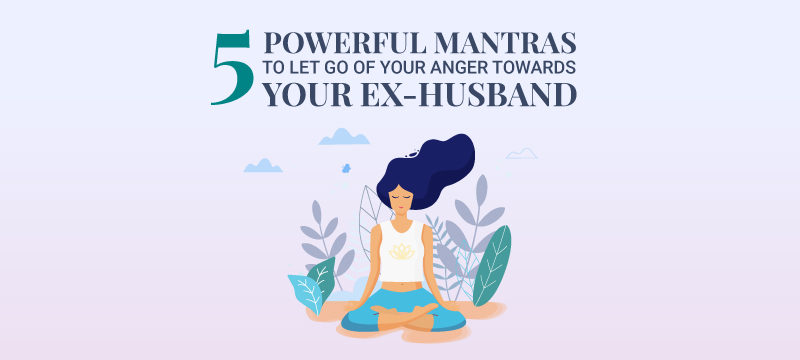 5 Powerful Mantras for Letting Go of Anger Toward Your Ex Husband