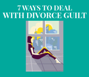 7 Ways to Deal with (and Overcome) Divorce Guilt - Survive