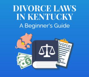 The Ultimate Guide to Getting Divorced in Kentucky | Survive Divorce