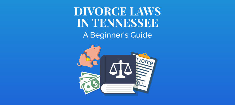 Divorce Laws in Tennessee: A Beginner's Guide