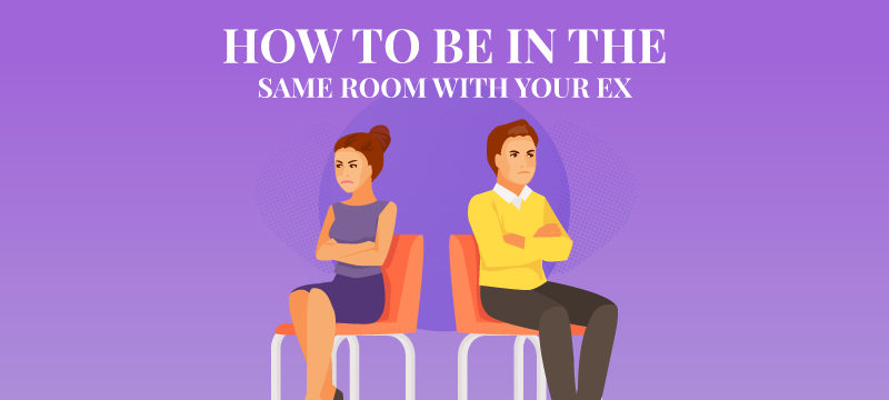 How to be in the Same Room with Ex
