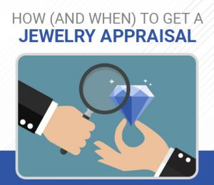 How (and when) to get a Jewelry Appraisal