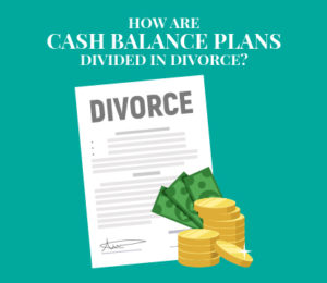 How are Cash Balances Divided in a Divorce