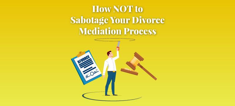 divorce mediation approach to not sabotage divorce settlement