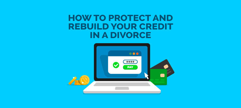 How to Build Your Credit During Divorce