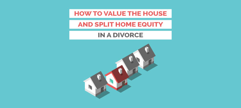 House And Split Equity In Divorce