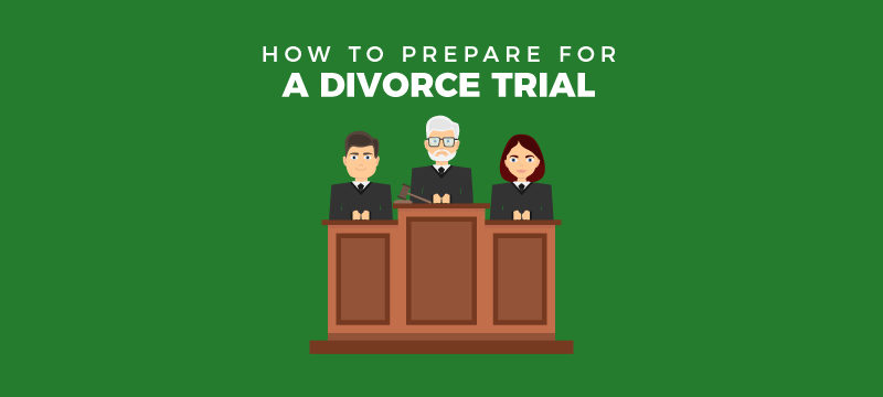 How to prepare for a divorce trial