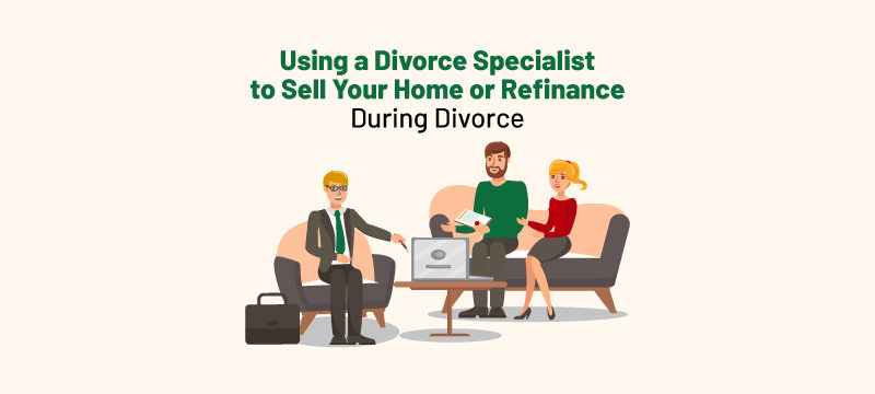 Using a specialist to sell home or refinance during divorce