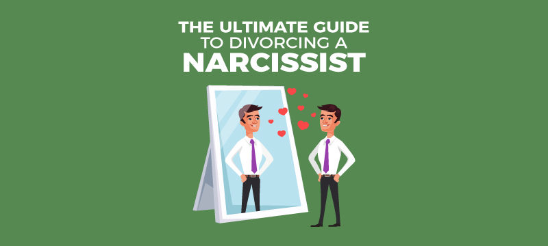 The Ultimate Guide to Divorcing a Narcissist (2019