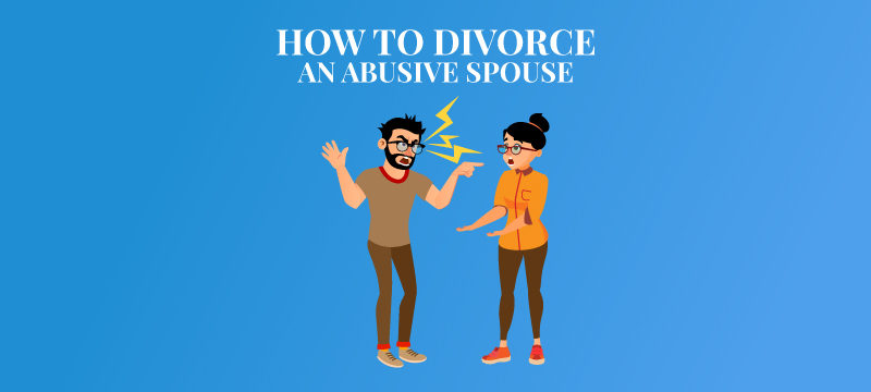 What to Do When Domestic Violence is Part of the Equation Divorcing an Abusive Spouse